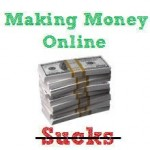 Forget Making Money Online – It Sucks #2