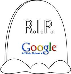 Google Affiliate Network RIP