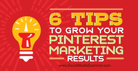 Tips to Grow Your Pinterest Marketing Results